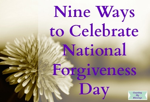 Nine Ways to Celebrate National Forgiveness Day - Counting ...