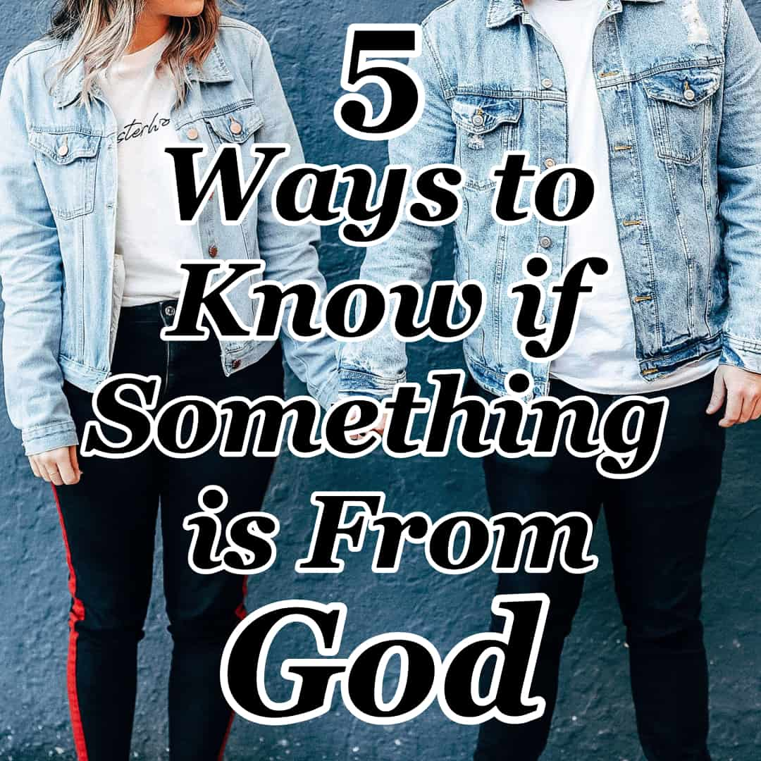5 Ways to Know if Something is From God – Counting My Blessings